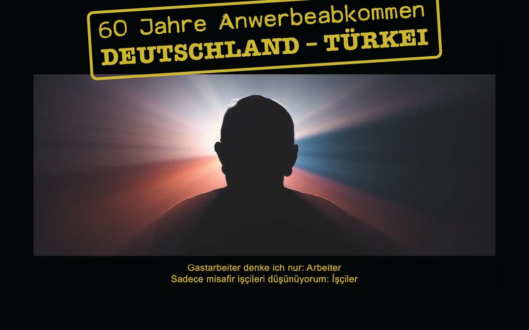 60 Jahre Anwerbeabkommen Deutschland – Türkei! Ein Jubiläum zum Jubeln?!
